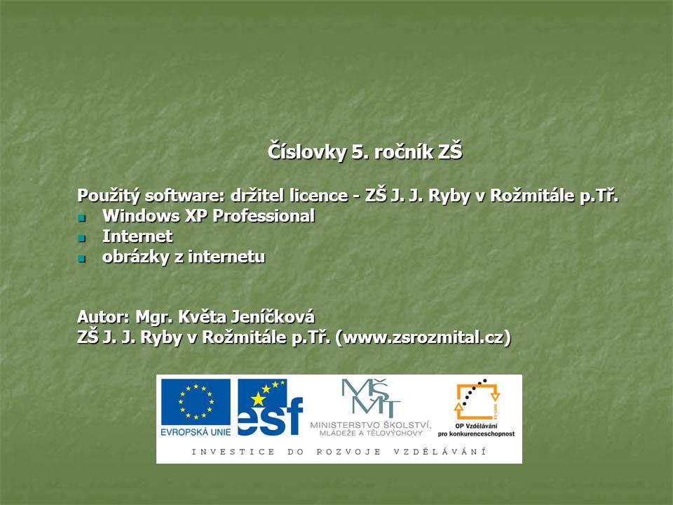 Číslovky 5. ročník ZŠ Použitý software: držitel licence - ZŠ J. J. Ryby v Rožmitále p.Tř. Windows XP Professional Windows XP Professional Internet Int