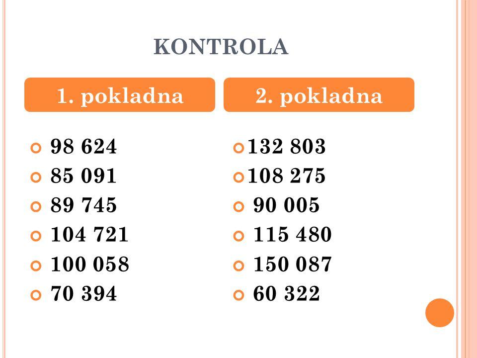 KONTROLA 98 624 85 091 89 745 104 721 100 058 70 394 132 803 108 275 90 005 115 480 150 087 60 322 1.