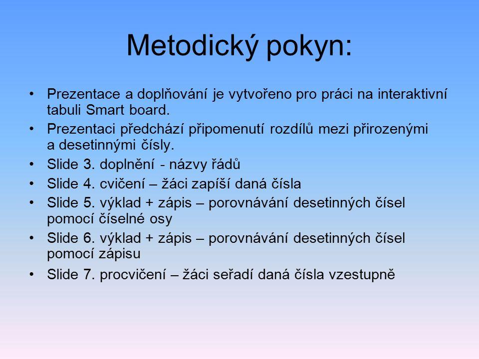 Metodický pokyn: Prezentace a doplňování je vytvořeno pro práci na interaktivní tabuli Smart board. Prezentaci předchází připomenutí rozdílů mezi přir