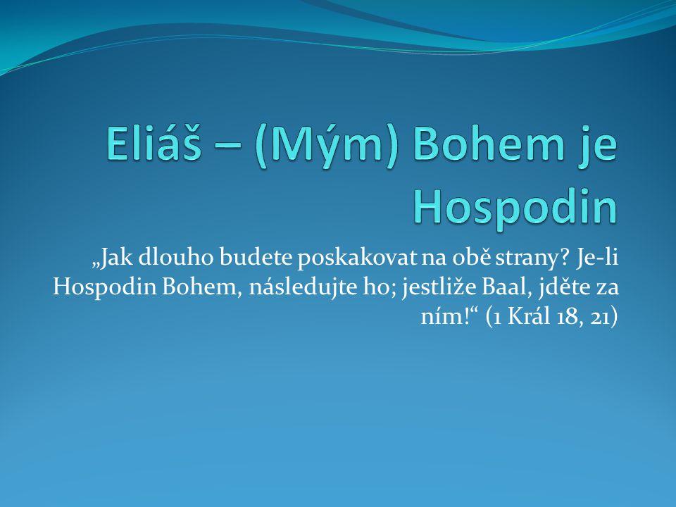 Eliáš – představitel proroků 1.Příchod Mesiáše měl oznámit prorok Eliáš.