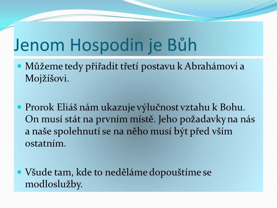 Jenom Hospodin je Bůh Můžeme tedy přiřadit třetí postavu k Abrahámovi a Mojžíšovi.