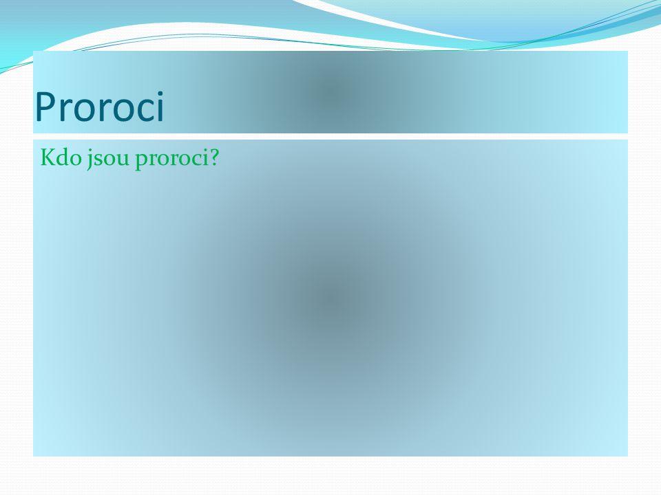 Proroci Kdo jsou proroci?