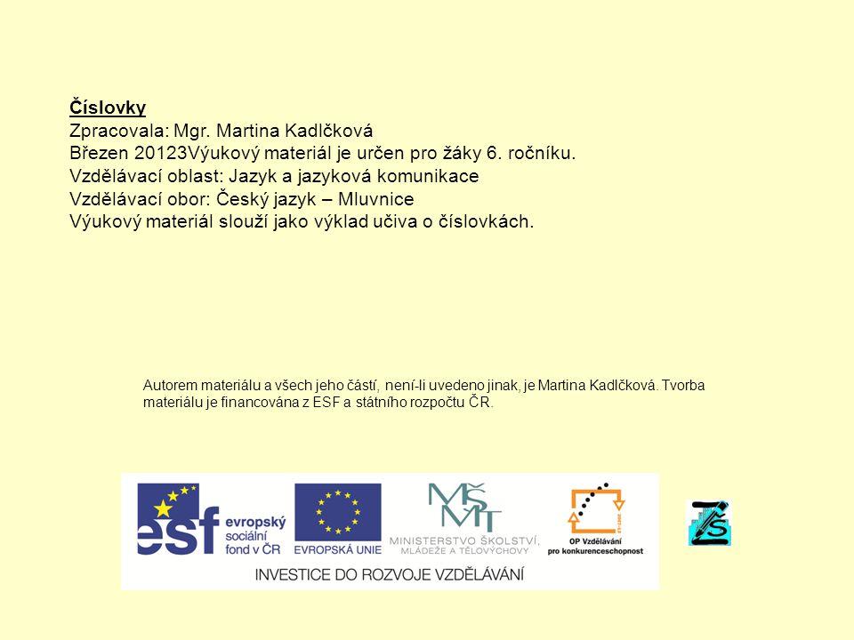 Číslovky Zpracovala: Mgr. Martina Kadlčková Březen 20123Výukový materiál je určen pro žáky 6.