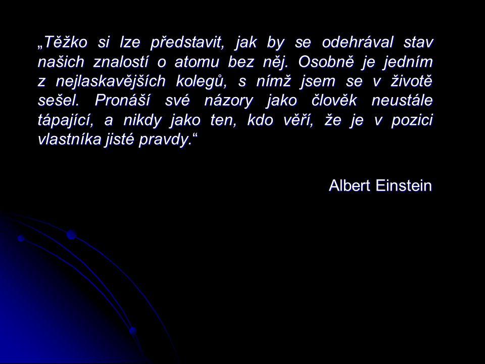 """""""Těžko si lze představit, jak by se odehrával stav našich znalostí o atomu bez něj. Osobně je jedním z nejlaskavějších kolegů, s nímž jsem se v životě"""