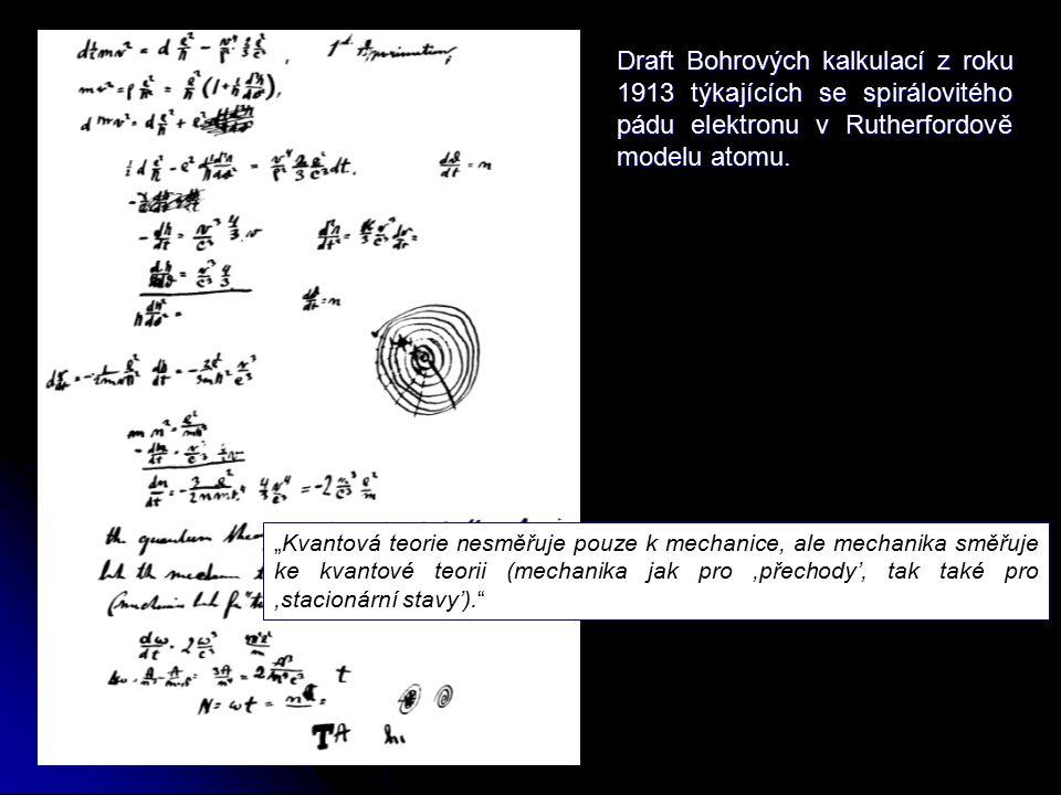 """""""Kvantová teorie nesměřuje pouze k mechanice, ale mechanika směřuje ke kvantové teorii (mechanika jak pro,přechody', tak také pro,stacionární stavy'). Draft Bohrových kalkulací z roku 1913 týkajících se spirálovitého pádu elektronu v Rutherfordově modelu atomu."""