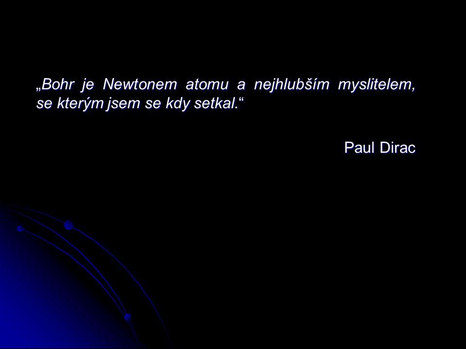 """""""Bohr je Newtonem atomu a nejhlubším myslitelem, se kterým jsem se kdy setkal."""" Paul Dirac"""