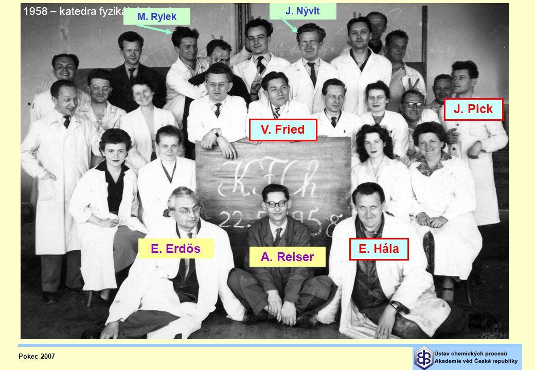 Pokec 2007 E. Hála V. Fried J. Pick A. Reiser E. Erdös 1958 – katedra fyzikální chemie