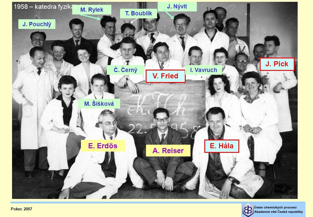 Pokec 2007 E.Hála V. Fried J. Pick A. Reiser E. Erdös 1958 – katedra fyzikální chemie M.