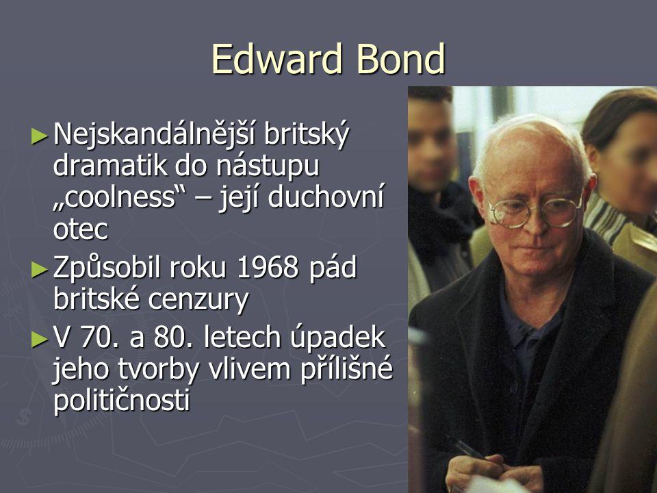 """Edward Bond ► Nejskandálnější britský dramatik do nástupu """"coolness – její duchovní otec ► Způsobil roku 1968 pád britské cenzury ► V 70."""