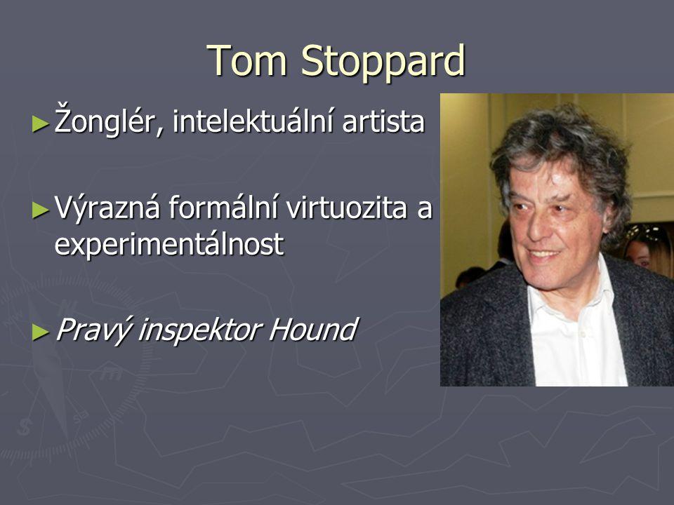 Tom Stoppard ► Žonglér, intelektuální artista ► Výrazná formální virtuozita a experimentálnost ► Pravý inspektor Hound