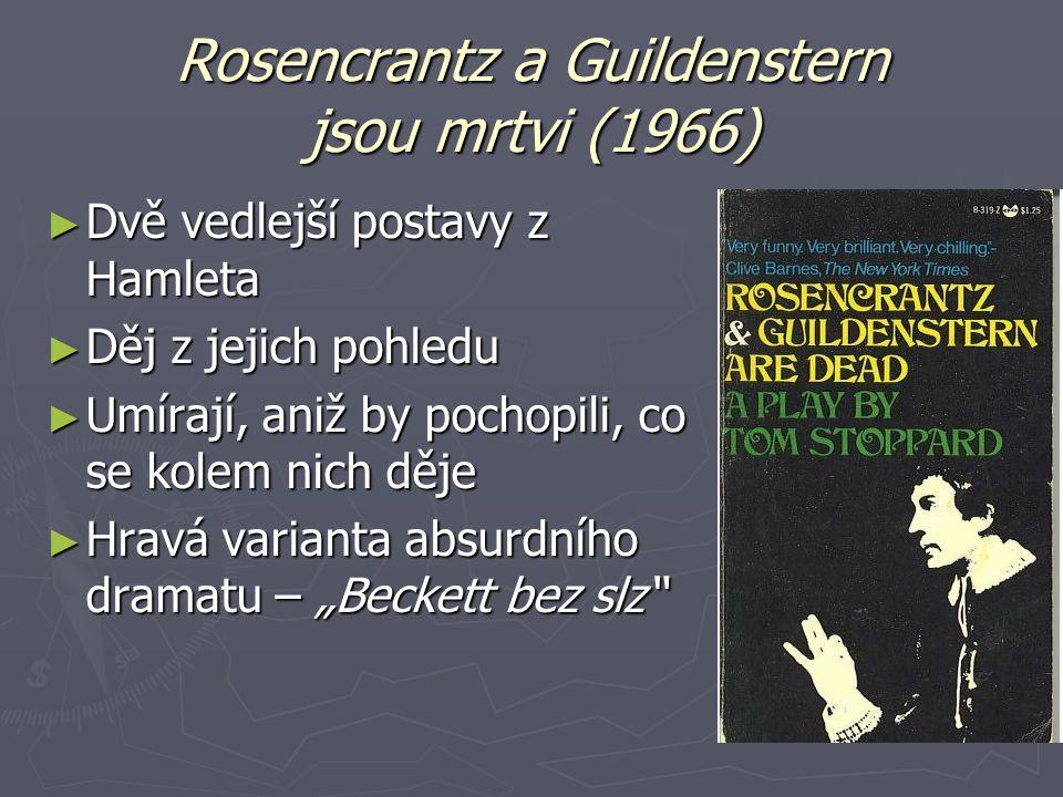"""Rosencrantz a Guildenstern jsou mrtvi (1966) ► Dvě vedlejší postavy z Hamleta ► Děj z jejich pohledu ► Umírají, aniž by pochopili, co se kolem nich děje ► Hravá varianta absurdního dramatu – """"Beckett bez slz"""