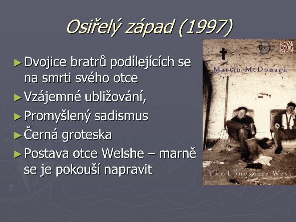 Osiřelý západ (1997) ► Dvojice bratrů podílejících se na smrti svého otce ► Vzájemné ubližování, ► Promyšlený sadismus ► Černá groteska ► Postava otce Welshe – marně se je pokouší napravit