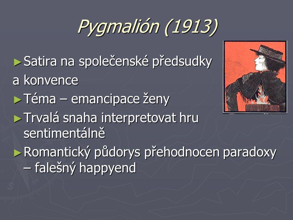 Pygmalión (1913) ► Satira na společenské předsudky a konvence ► Téma – emancipace ženy ► Trvalá snaha interpretovat hru sentimentálně ► Romantický půdorys přehodnocen paradoxy – falešný happyend