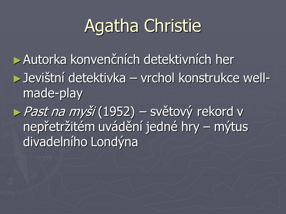 Agatha Christie ► Autorka konvenčních detektivních her ► Jevištní detektivka – vrchol konstrukce well- made-play ► Past na myši (1952) – světový rekord v nepřetržitém uvádění jedné hry – mýtus divadelního Londýna