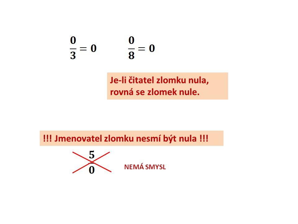 Je-li čitatel zlomku nula, rovná se zlomek nule. !!! Jmenovatel zlomku nesmí být nula !!! NEMÁ SMYSL