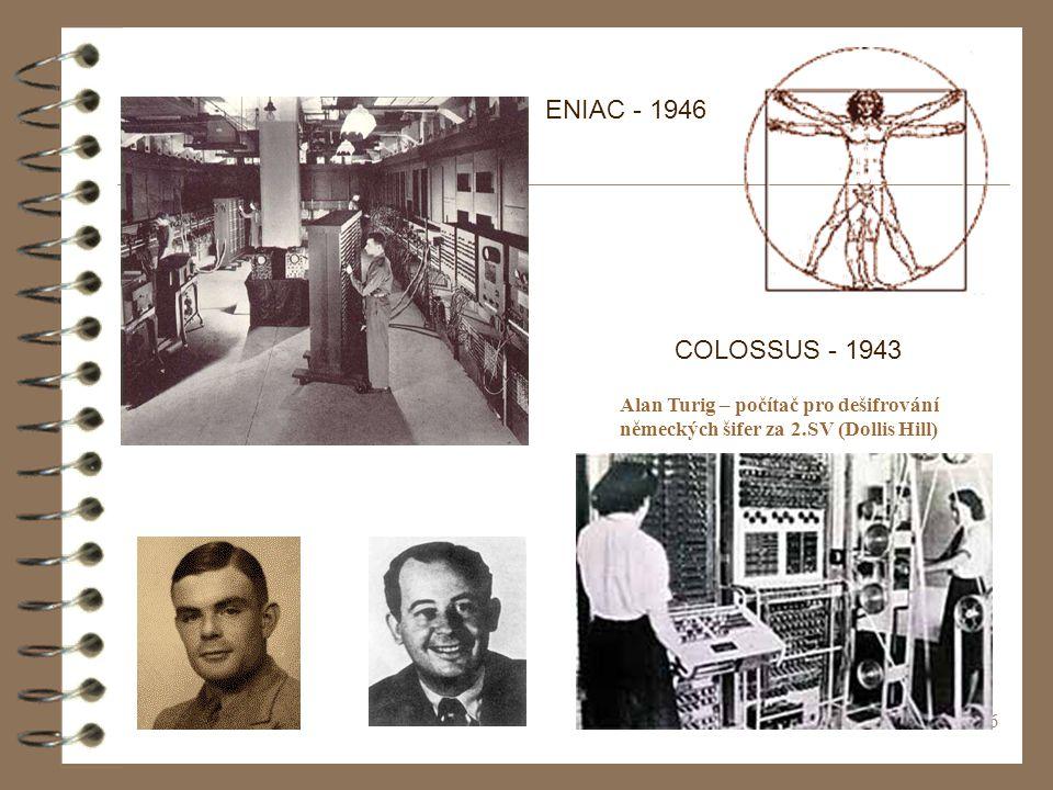 16 COLOSSUS - 1943 ENIAC - 1946 Alan Turig – počítač pro dešifrování německých šifer za 2.SV (Dollis Hill)