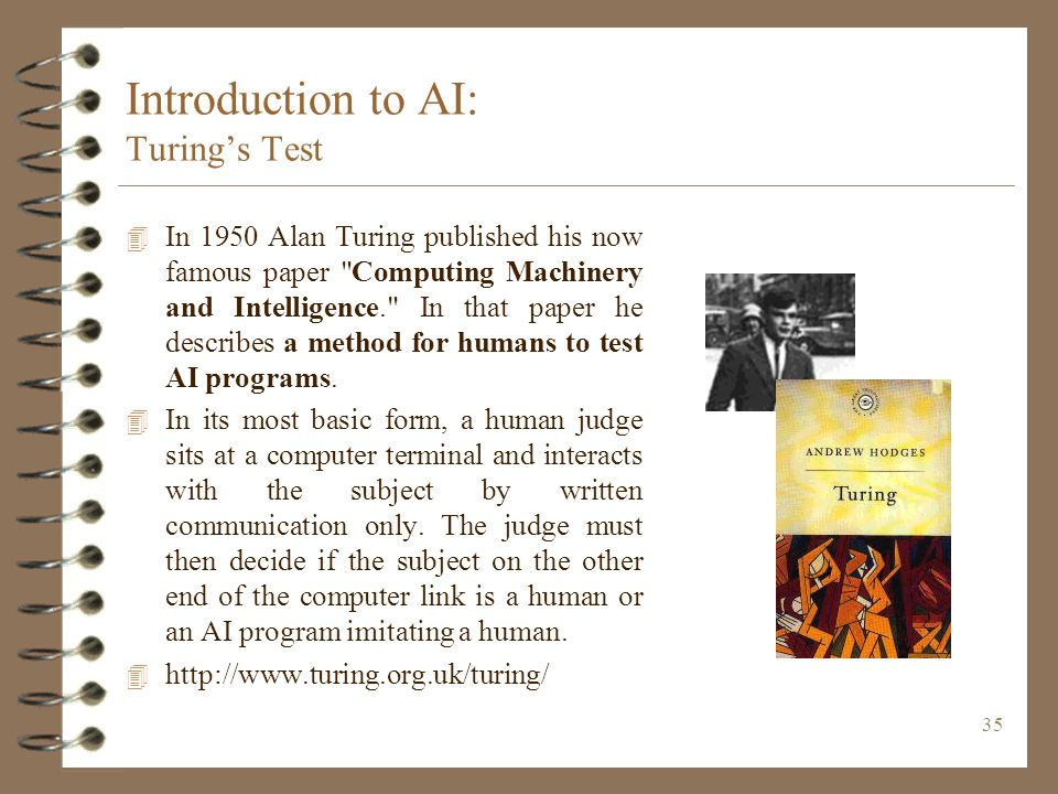 35 Introduction to AI: Turing's Test 4 In 1950 Alan Turing published his now famous paper