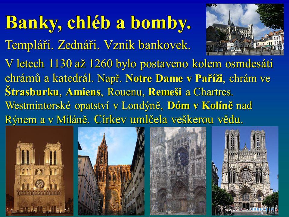 Banky, chléb a bomby. Templáři. Zednáři. Vznik bankovek. V letech 1130 až 1260 bylo postaveno kolem osmdesáti chrámů a katedrál. Např. Notre Dame v Pa