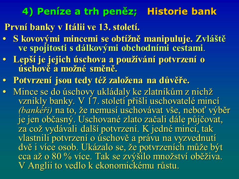 4) Peníze a trh peněz; Historie bank První banky v Itálii ve 13. století. První banky v Itálii ve 13. století. S kovovými mincemi se obtížně manipuluj