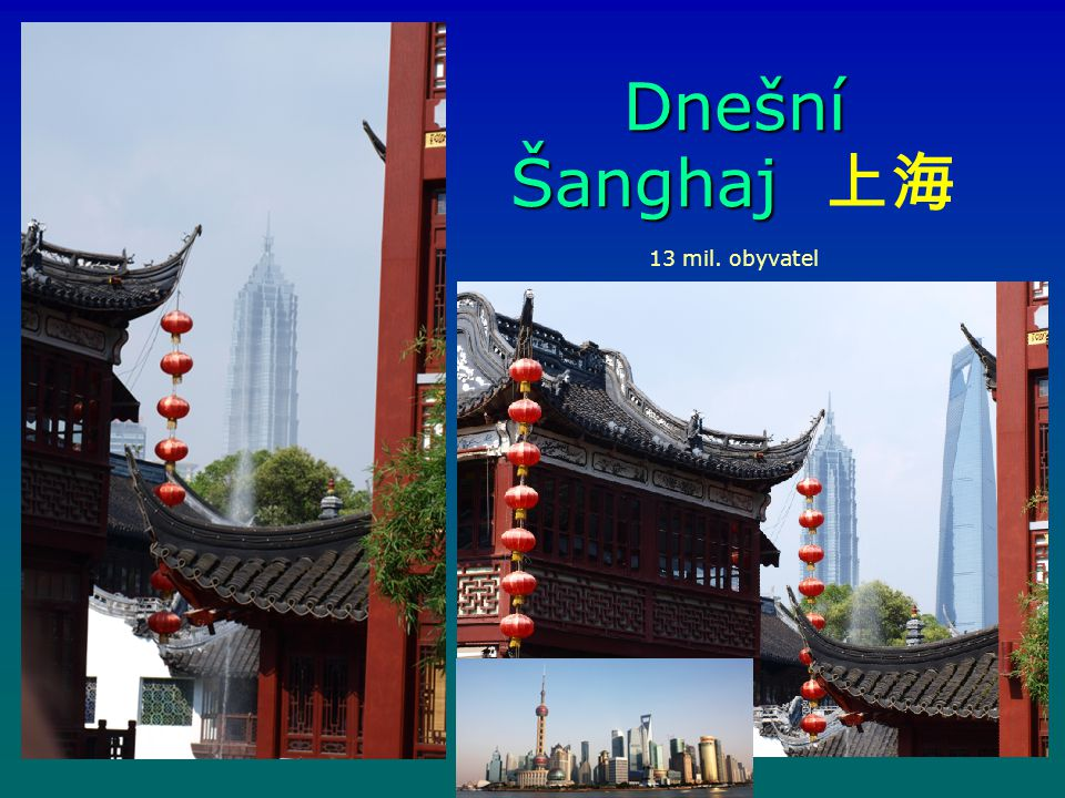 Dnešní Šanghaj Dnešní Šanghaj 上海 13 mil. obyvatel