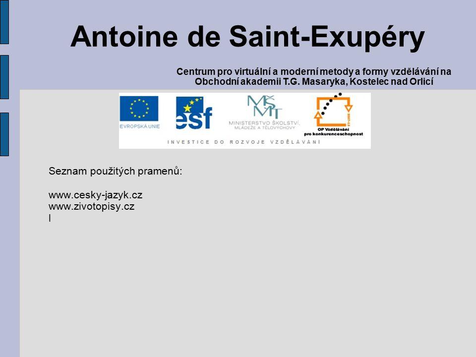 Seznam použitých pramenů: www.cesky-jazyk.cz www.zivotopisy.cz l Antoine de Saint-Exupéry Centrum pro virtuální a moderní metody a formy vzdělávání na