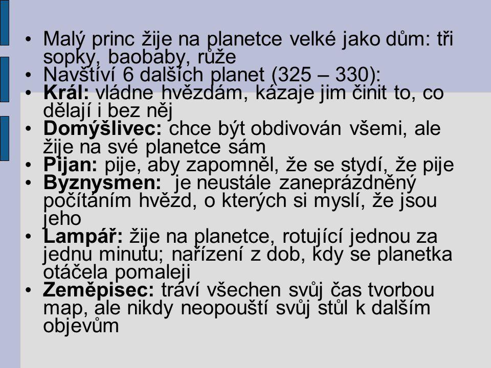 Malý princ žije na planetce velké jako dům: tři sopky, baobaby, růže Navštíví 6 dalších planet (325 – 330): Král: vládne hvězdám, kázaje jim činit to,