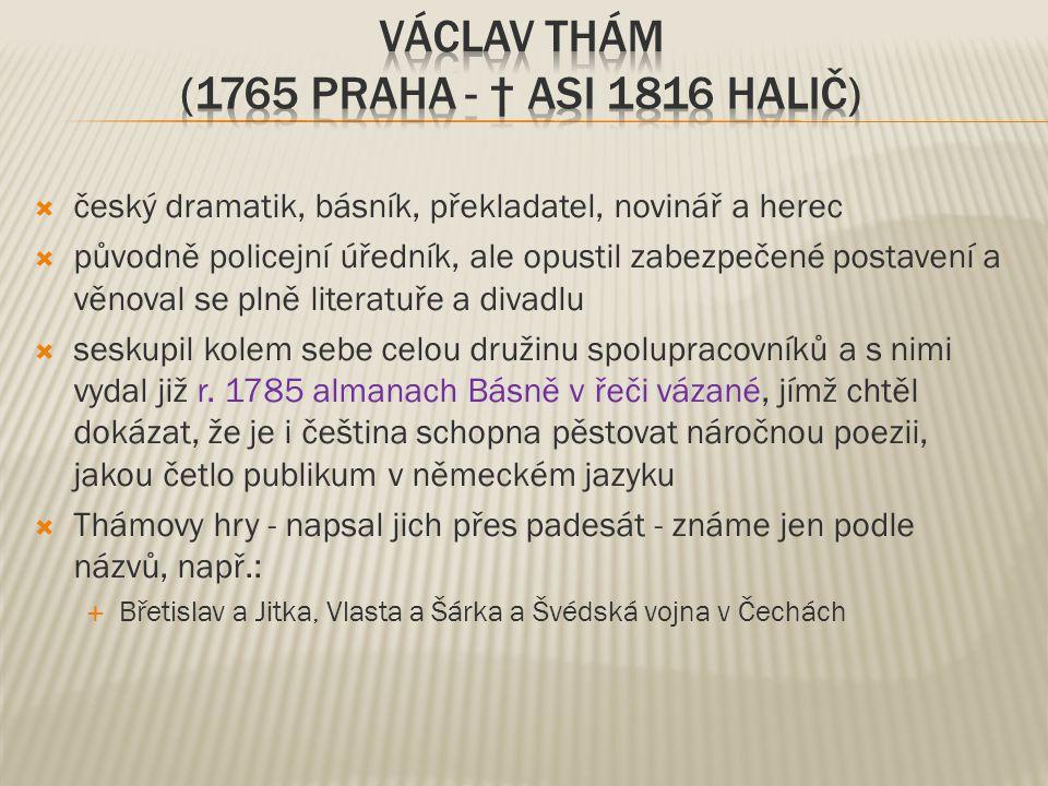  český dramatik, básník, překladatel, novinář a herec  původně policejní úředník, ale opustil zabezpečené postavení a věnoval se plně literatuře a d