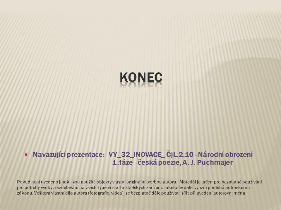 Navazující prezentace: VY_32_INOVACE_ ČjL.2.10 - Národní obrození - 1.fáze - česká poezie, A. J. Puchmajer Pokud není uvedeno jinak, jsou použité obje