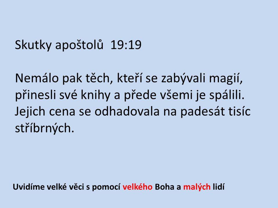 Skutky apoštolů 19:19 Nemálo pak těch, kteří se zabývali magií, přinesli své knihy a přede všemi je spálili. Jejich cena se odhadovala na padesát tisí