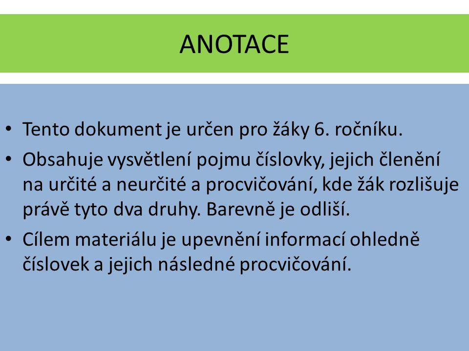 ANOTACE Tento dokument je určen pro žáky 6. ročníku. Obsahuje vysvětlení pojmu číslovky, jejich členění na určité a neurčité a procvičování, kde žák r