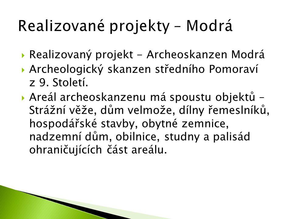  Realizovaný projekt - Archeoskanzen Modrá  Archeologický skanzen středního Pomoraví z 9. Století.  Areál archeoskanzenu má spoustu objektů – Stráž