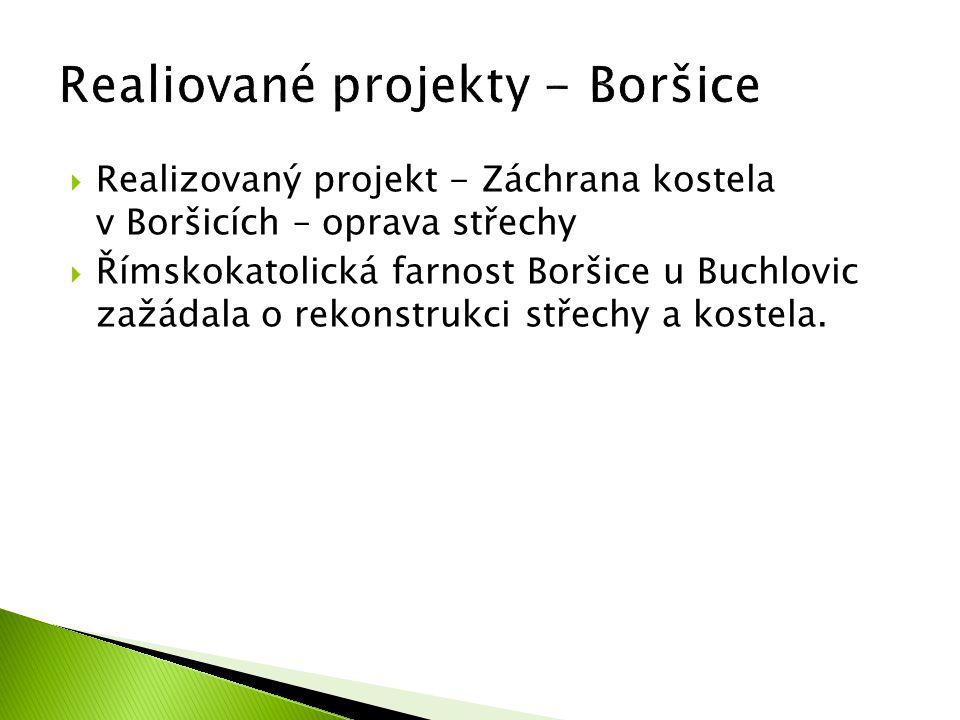  Realizovaný projekt - Záchrana kostela v Boršicích – oprava střechy  Římskokatolická farnost Boršice u Buchlovic zažádala o rekonstrukci střechy a