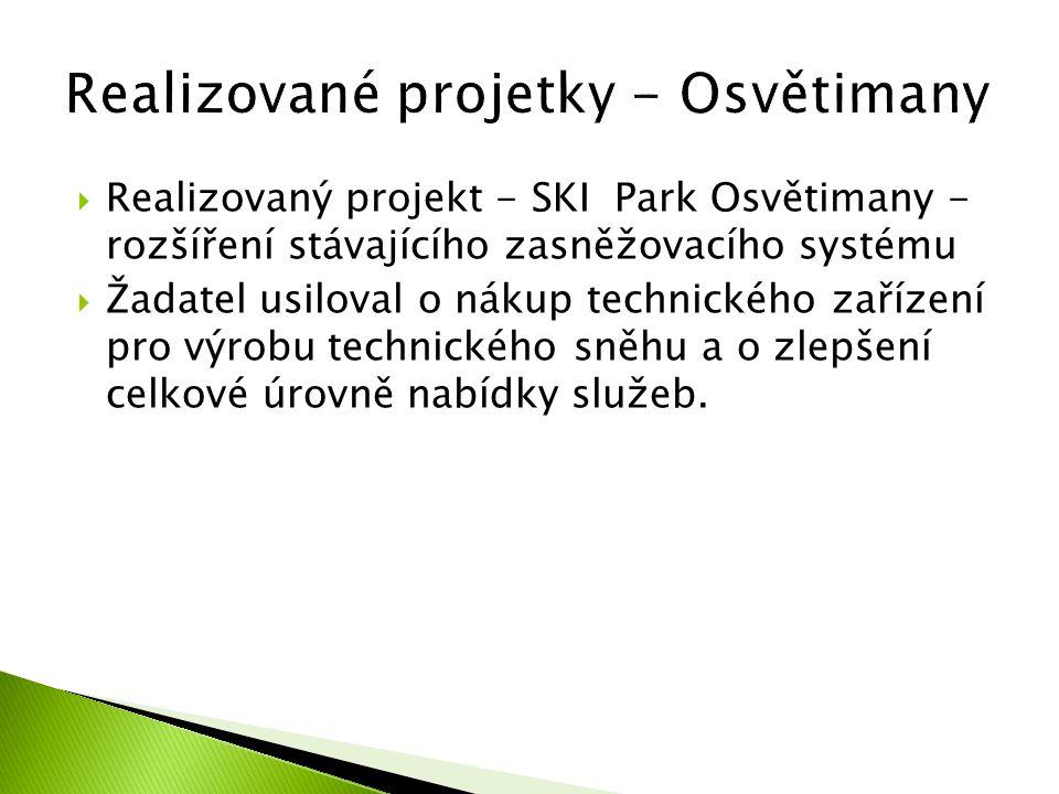  Realizovaný projekt - SKI Park Osvětimany - rozšíření stávajícího zasněžovacího systému  Žadatel usiloval o nákup technického zařízení pro výrobu t