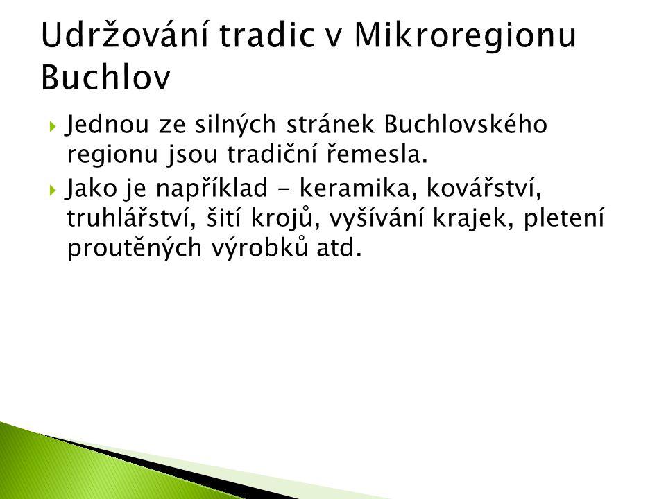  Jednou ze silných stránek Buchlovského regionu jsou tradiční řemesla.  Jako je například - keramika, kovářství, truhlářství, šití krojů, vyšívání k