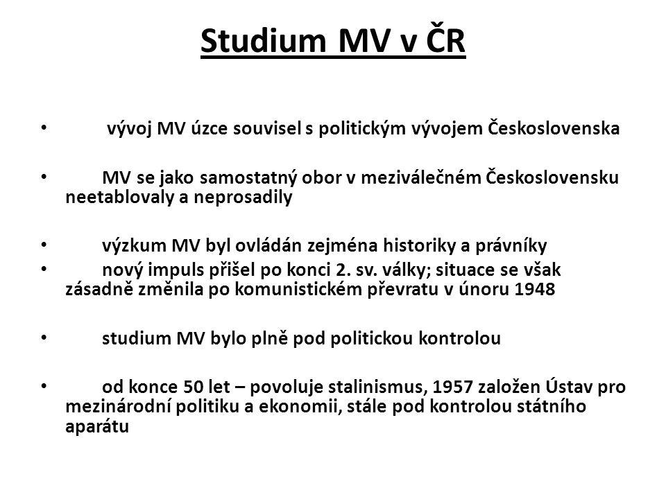 Studium MV v ČR vývoj MV úzce souvisel s politickým vývojem Československa MV se jako samostatný obor v meziválečném Československu neetablovaly a nep