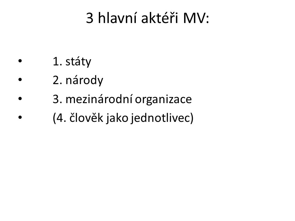 3 hlavní aktéři MV: 1. státy 2. národy 3. mezinárodní organizace (4. člověk jako jednotlivec)
