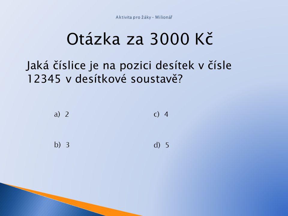 Otázka za 2 000 Kč Kolik číslic používá dvojková soustava? a)11 b) 16 c) 10 d) 2