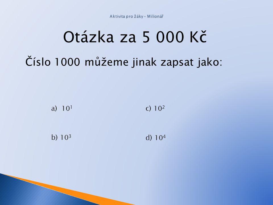 Otázka za 3000 Kč Jaká číslice je na pozici desítek v čísle 12345 v desítkové soustavě? a)22 b) 3 c) 4 d) 5