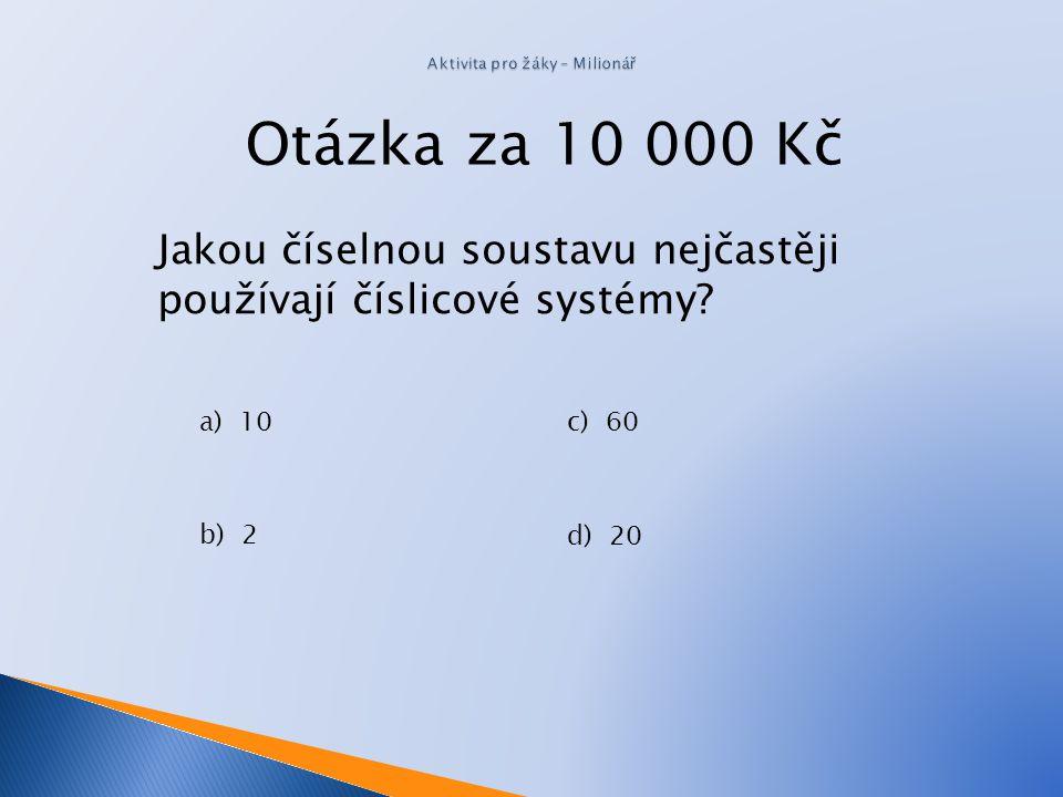 Otázka za 5 000 Kč Číslo 1000 můžeme jinak zapsat jako: a)10 110 1 b) 10 3 c) 10 2 d) 10 4