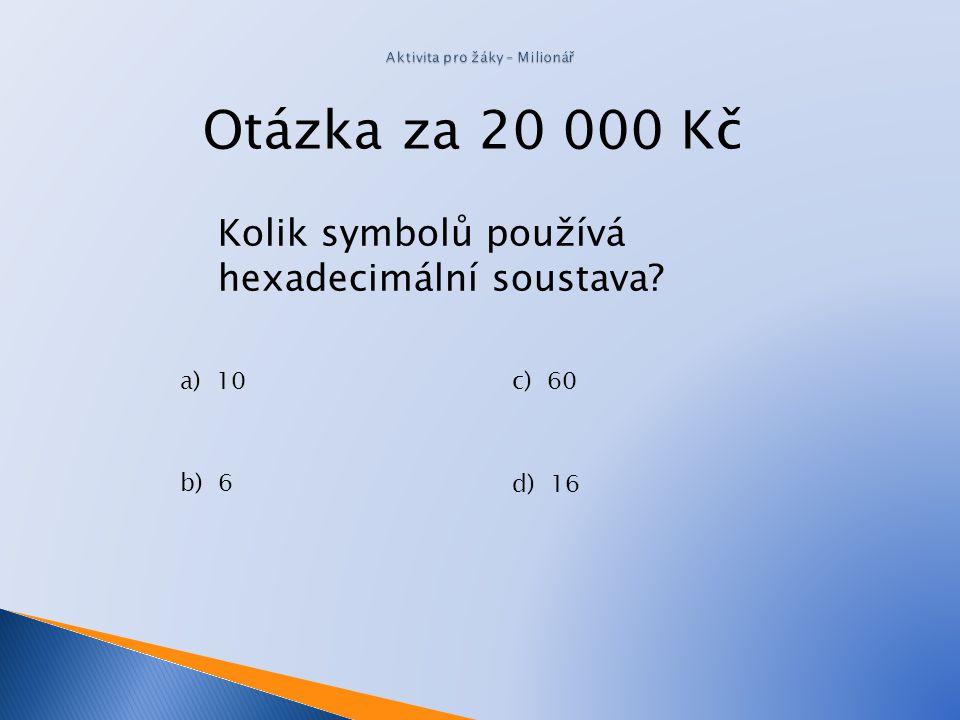 Otázka za 10 000 Kč Jakou číselnou soustavu nejčastěji používají číslicové systémy? a)1010 b) 2 c) 60 d) 20
