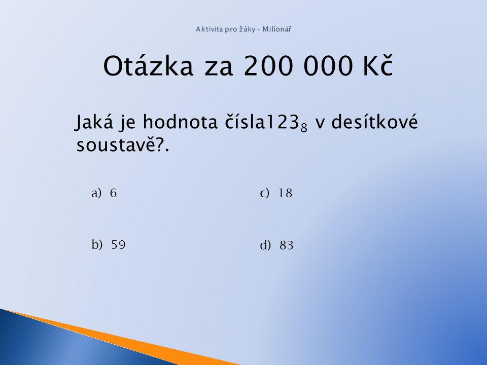 Otázka za 100 000 Kč Kde se často uplatňuje šedesátková soustava? a)Při měření délkyPři měření délky b) Při běžném počítání c) Při měření času d) V po