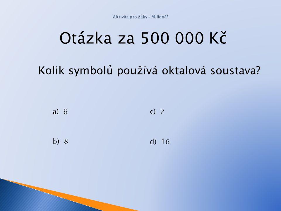 Otázka za 200 000 Kč Jaká je hodnota čísla123 8 v desítkové soustavě?. a)66 b) 59 c) 18 d) 83