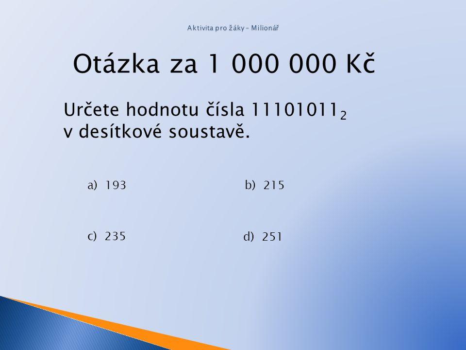 Otázka za 500 000 Kč Kolik symbolů používá oktalová soustava? a)66 b) 8 c) 2 d) 16