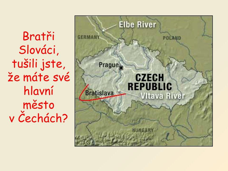 Bratři Slováci, tušili jste, že máte své hlavní město v Čechách?