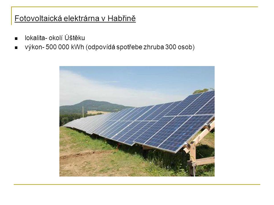 Fotovoltaická elektrárna v Habřině lokalita- okolí Úštěku výkon- 500 000 kWh (odpovídá spotřebe zhruba 300 osob)