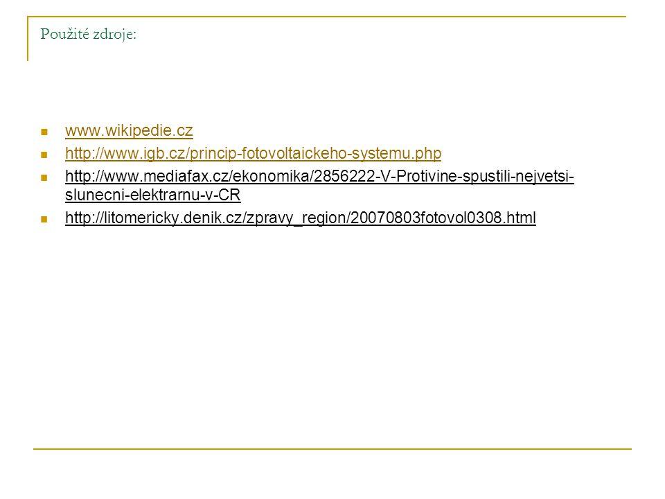 Použité zdroje: www.wikipedie.cz http://www.igb.cz/princip-fotovoltaickeho-systemu.php http://www.mediafax.cz/ekonomika/2856222-V-Protivine-spustili-n