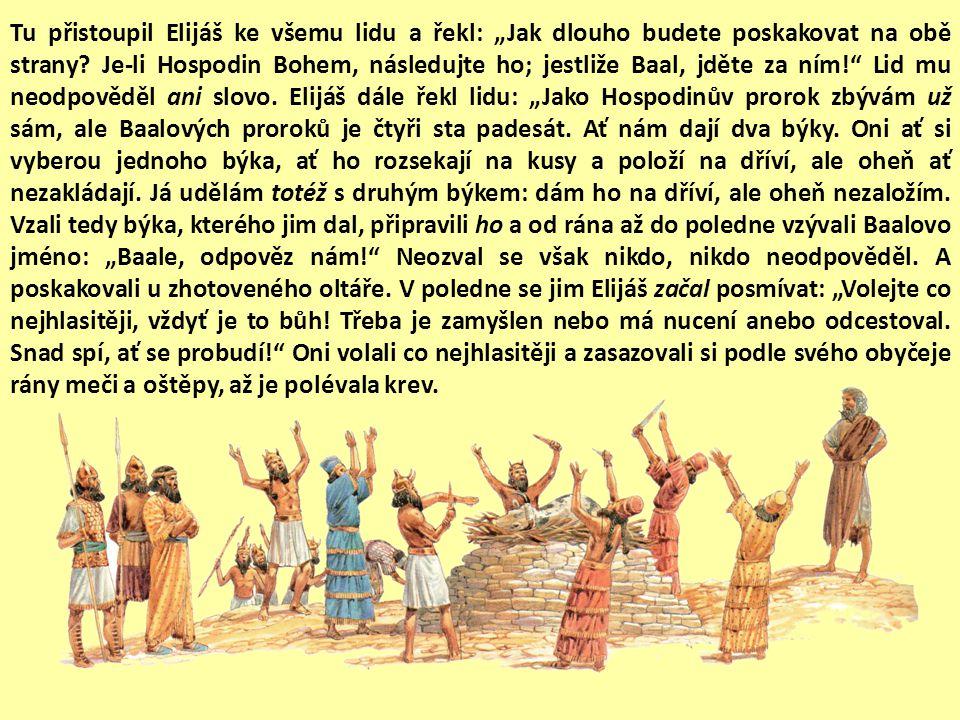 """Tu přistoupil Elijáš ke všemu lidu a řekl: """"Jak dlouho budete poskakovat na obě strany."""