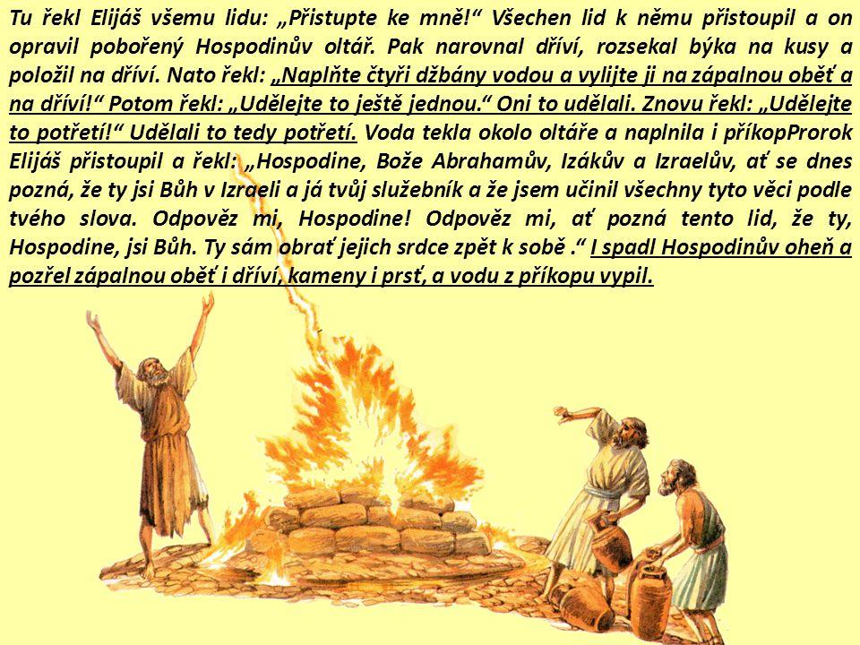 """Tu řekl Elijáš všemu lidu: """"Přistupte ke mně! Všechen lid k němu přistoupil a on opravil pobořený Hospodinův oltář."""