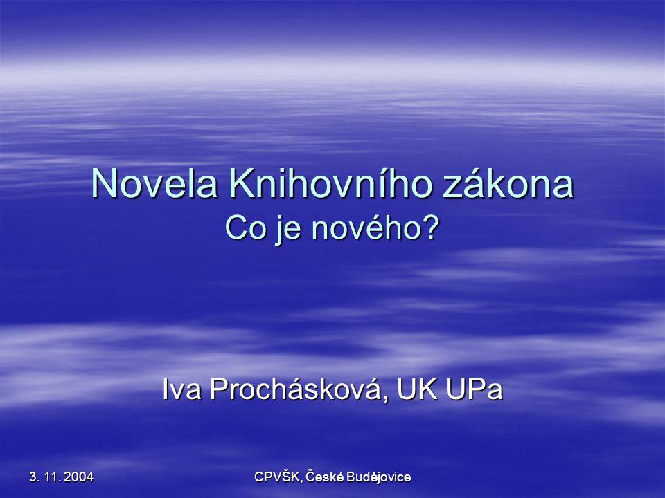 3. 11. 2004 CPVŠK, České Budějovice Novela Knihovního zákona Co je nového Iva Prochásková, UK UPa
