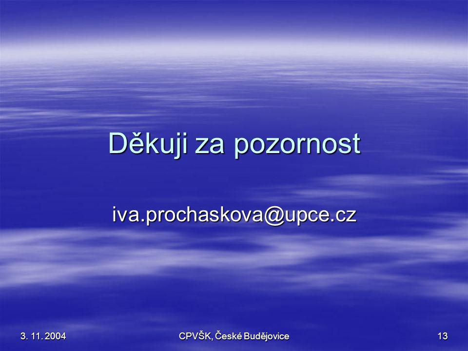 3. 11. 2004 CPVŠK, České Budějovice 13 Děkuji za pozornost iva.prochaskova@upce.cz